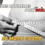 7 astuces naturelles pour brûler sa masse grasse