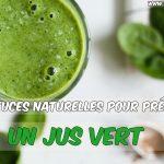 10 astuces naturelles pour préparer un jus vert